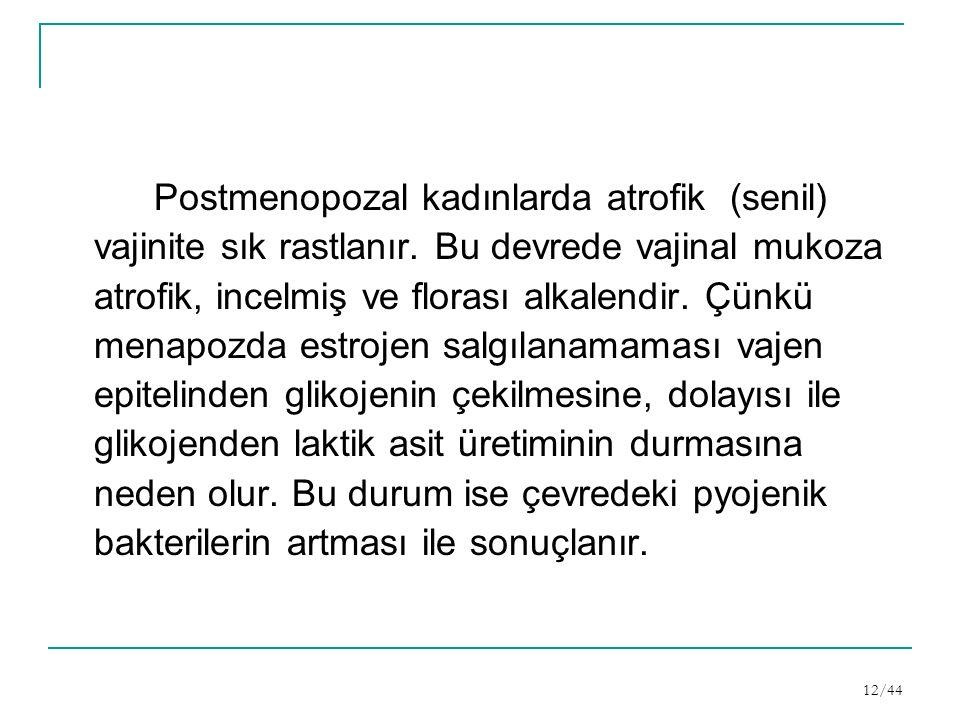 Postmenopozal kadınlarda atrofik (senil) vajinite sık rastlanır