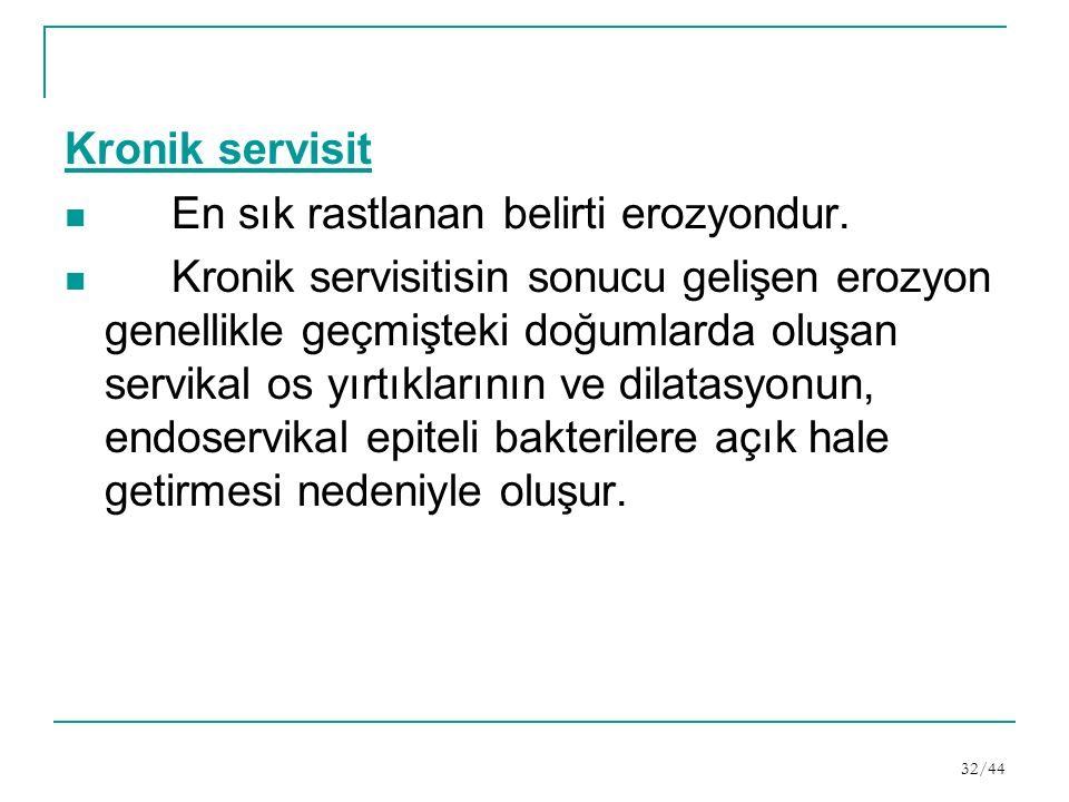 Kronik servisit En sık rastlanan belirti erozyondur.