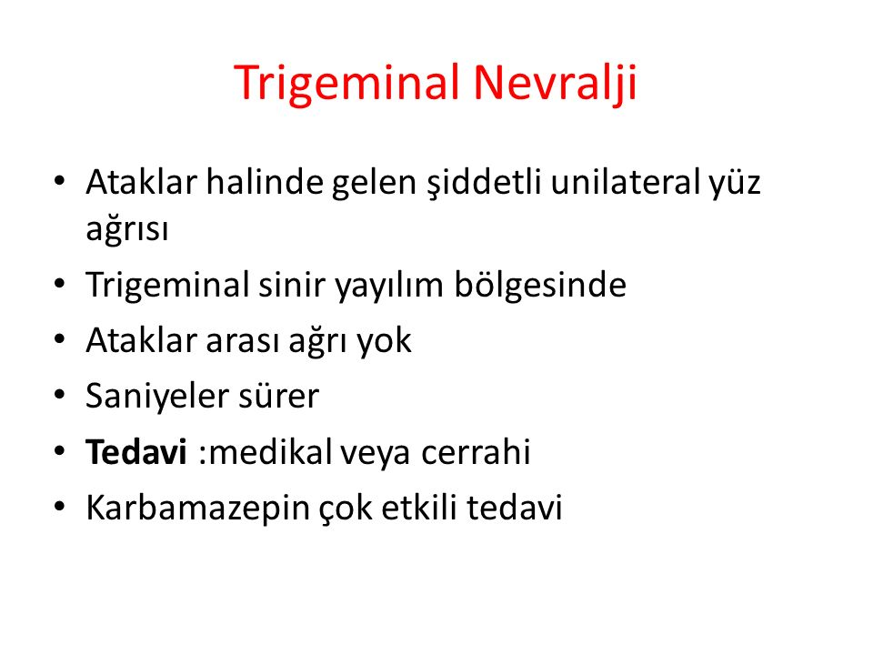 Trigeminal Nevralji Ataklar halinde gelen şiddetli unilateral yüz ağrısı. Trigeminal sinir yayılım bölgesinde.