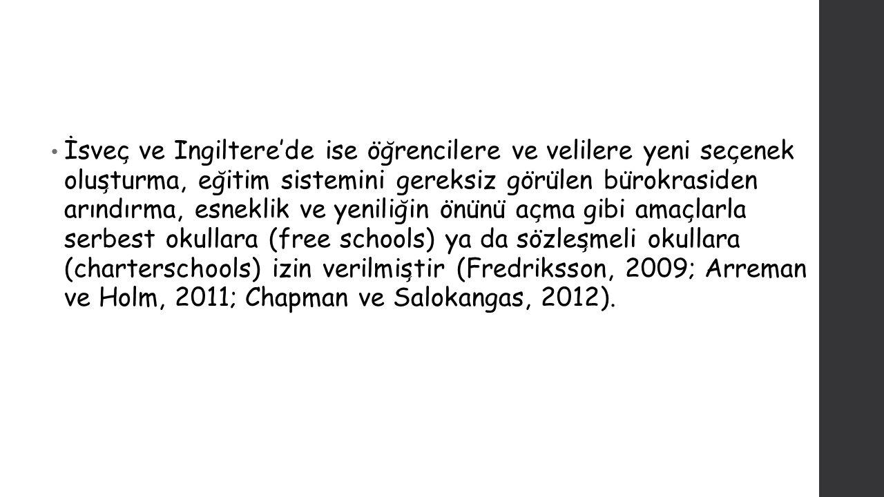 İsveç ve İngiltere'de ise öğrencilere ve velilere yeni seçenek oluşturma, eğitim sistemini gereksiz görülen bürokrasiden arındırma, esneklik ve yeniliğin önünü açma gibi amaçlarla serbest okullara (free schools) ya da sözleşmeli okullara (charterschools) izin verilmiştir (Fredriksson, 2009; Arreman ve Holm, 2011; Chapman ve Salokangas, 2012).