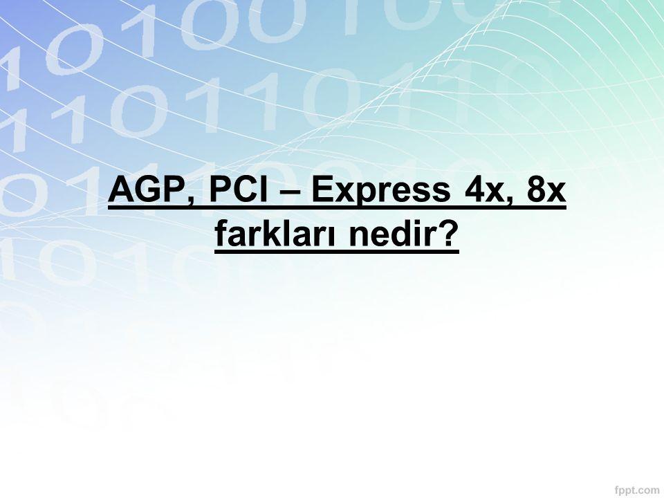 AGP, PCI – Express 4x, 8x farkları nedir