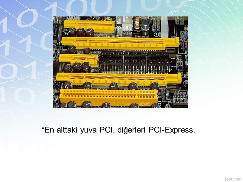 *En alttaki yuva PCI, diğerleri PCI-Express.