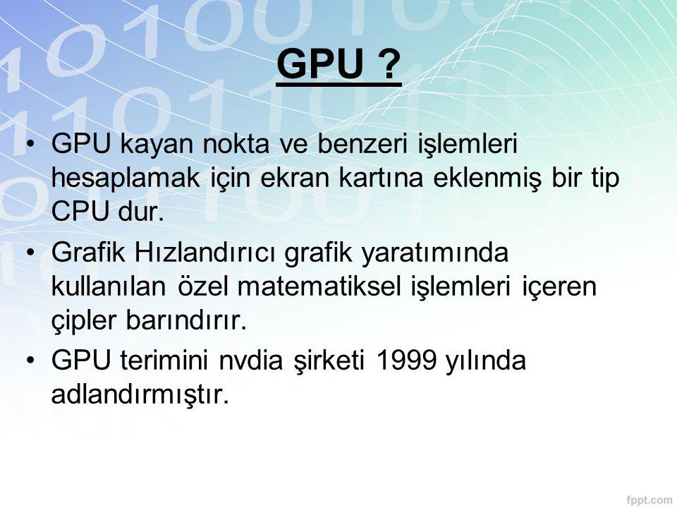 GPU GPU kayan nokta ve benzeri işlemleri hesaplamak için ekran kartına eklenmiş bir tip CPU dur.