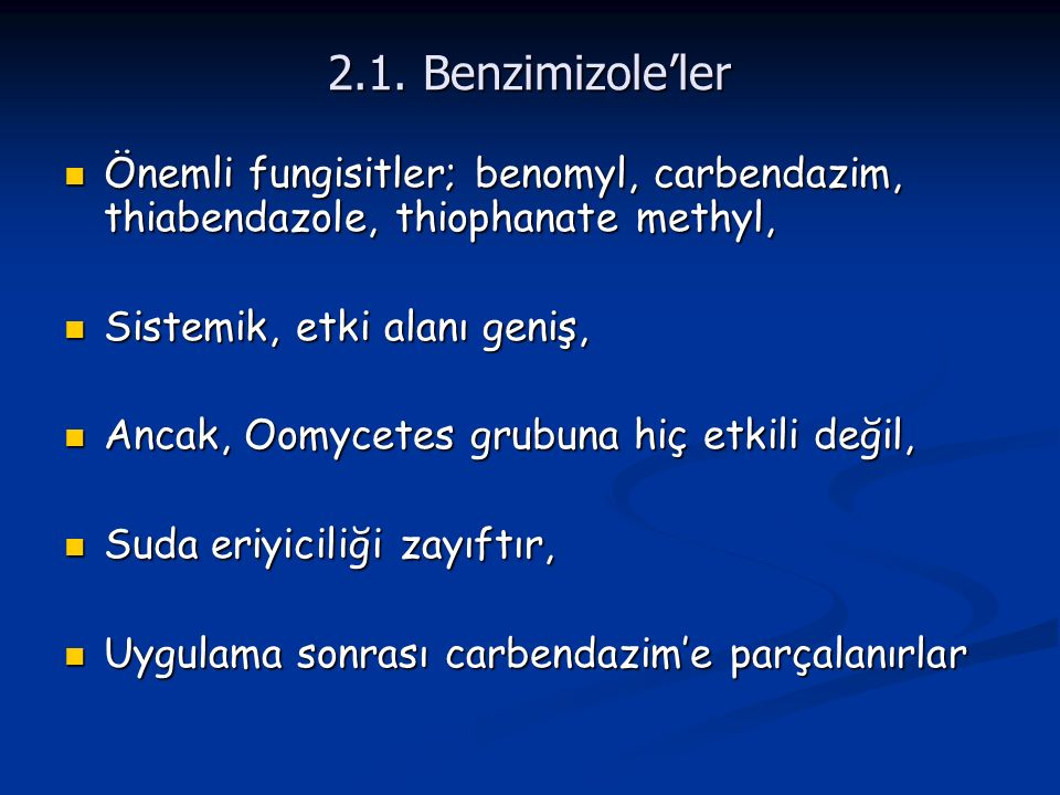 2.1. Benzimizole'ler Önemli fungisitler; benomyl, carbendazim, thiabendazole, thiophanate methyl, Sistemik, etki alanı geniş,