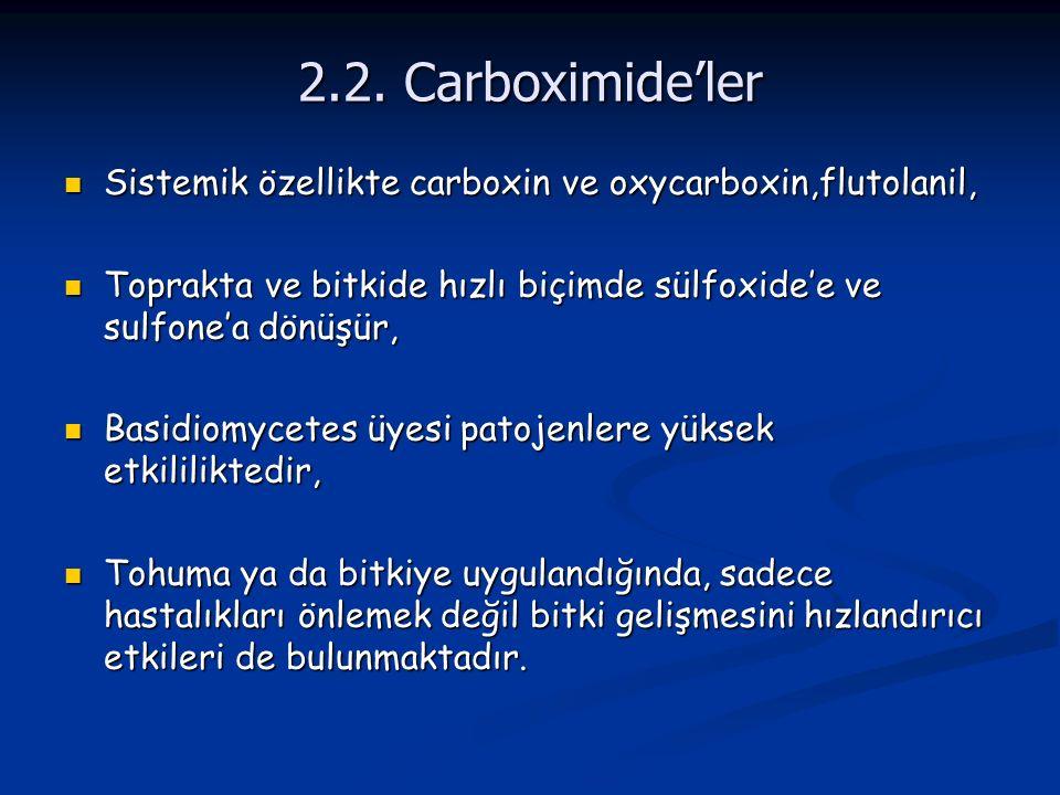2.2. Carboximide'ler Sistemik özellikte carboxin ve oxycarboxin,flutolanil, Toprakta ve bitkide hızlı biçimde sülfoxide'e ve sulfone'a dönüşür,