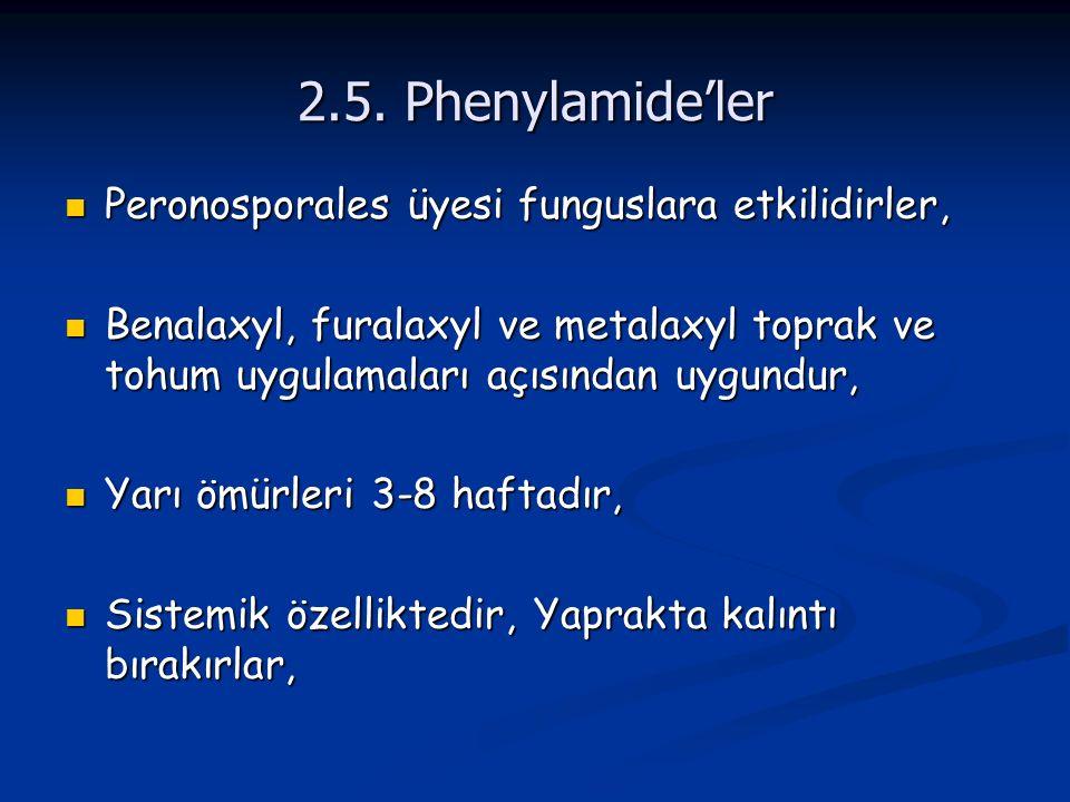2.5. Phenylamide'ler Peronosporales üyesi funguslara etkilidirler,