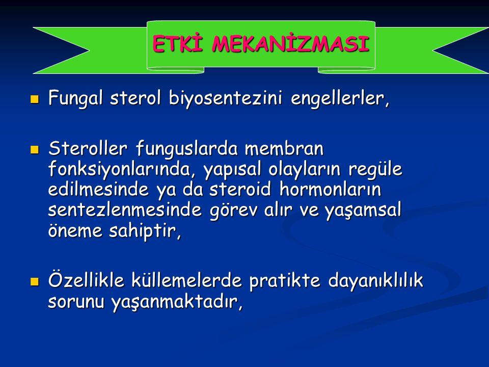 ETKİ MEKANİZMASI Fungal sterol biyosentezini engellerler,