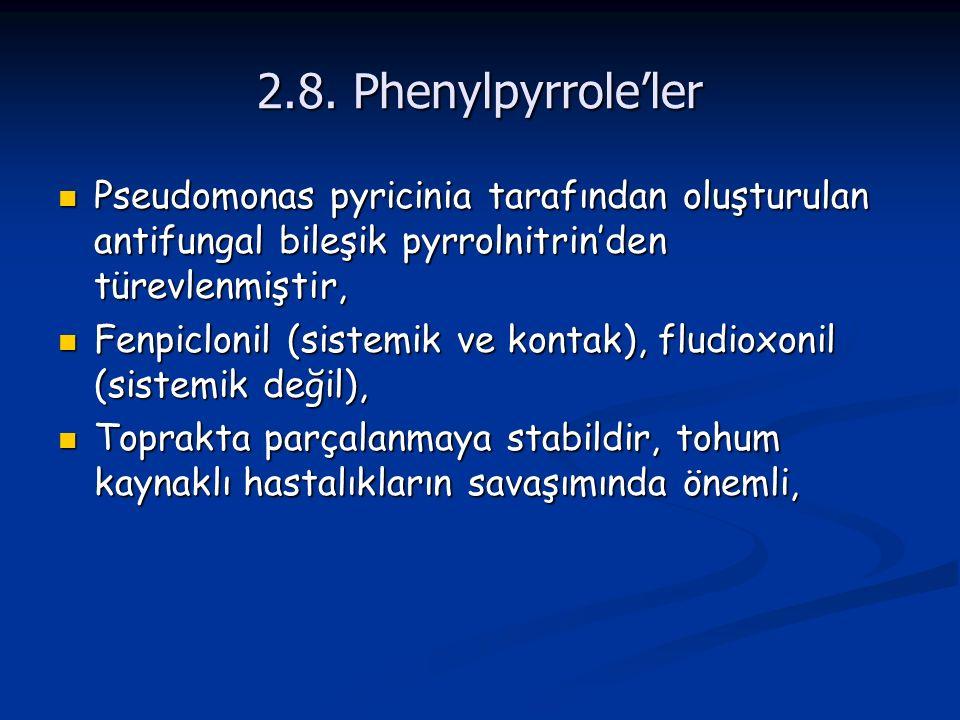 2.8. Phenylpyrrole'ler Pseudomonas pyricinia tarafından oluşturulan antifungal bileşik pyrrolnitrin'den türevlenmiştir,