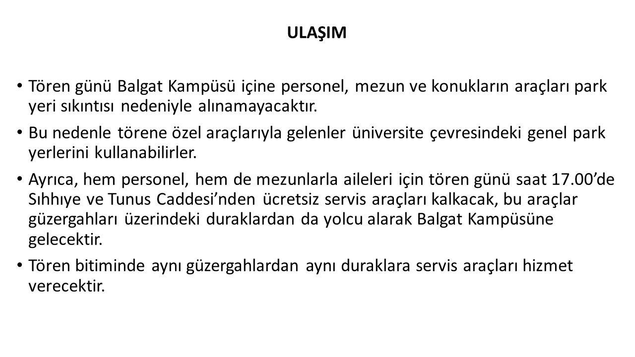 ULAŞIM Tören günü Balgat Kampüsü içine personel, mezun ve konukların araçları park yeri sıkıntısı nedeniyle alınamayacaktır.