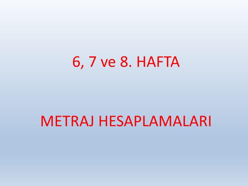 6, 7 ve 8. HAFTA METRAJ HESAPLAMALARI