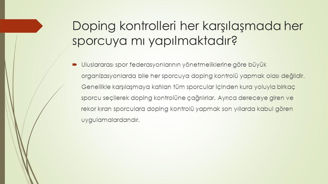 Doping kontrolleri her karşılaşmada her sporcuya mı yapılmaktadır