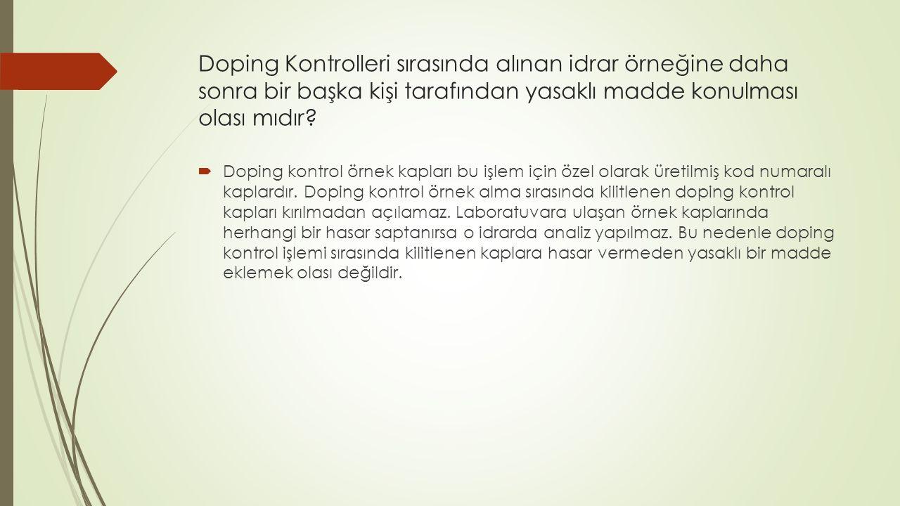Doping Kontrolleri sırasında alınan idrar örneğine daha sonra bir başka kişi tarafından yasaklı madde konulması olası mıdır