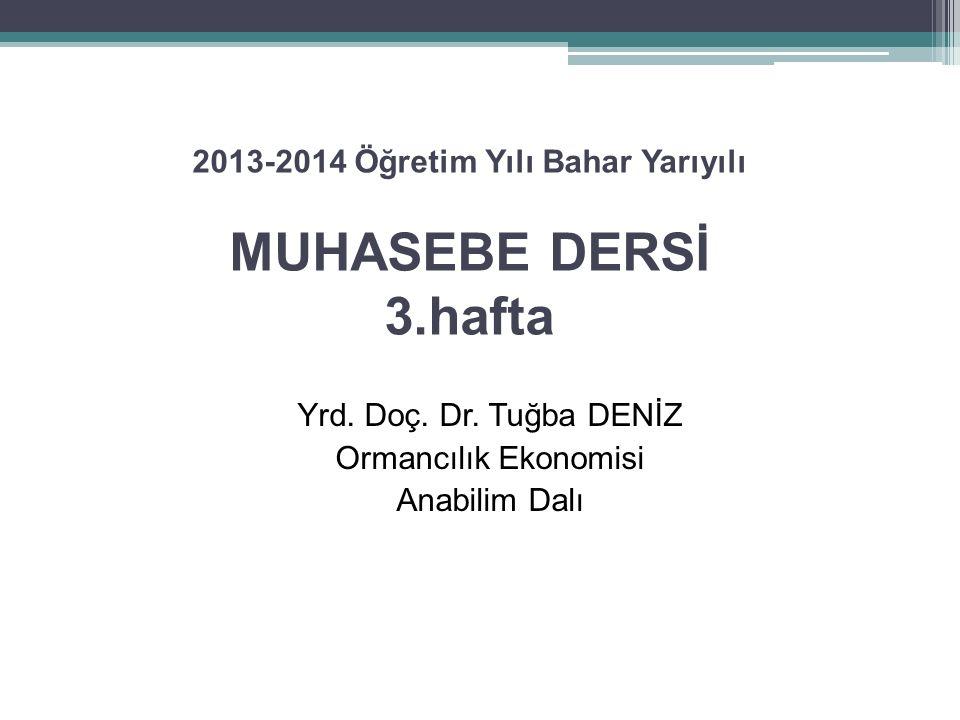 2013-2014 Öğretim Yılı Bahar Yarıyılı MUHASEBE DERSİ 3.hafta
