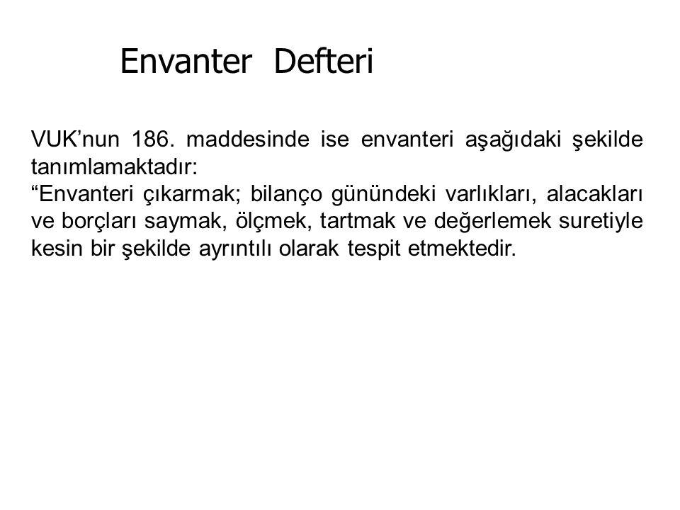 Envanter Defteri VUK'nun 186. maddesinde ise envanteri aşağıdaki şekilde tanımlamaktadır:
