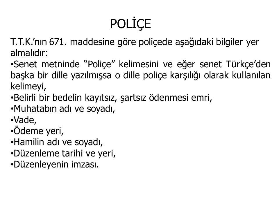 POLİÇE T.T.K.'nın 671. maddesine göre poliçede aşağıdaki bilgiler yer almalıdır: