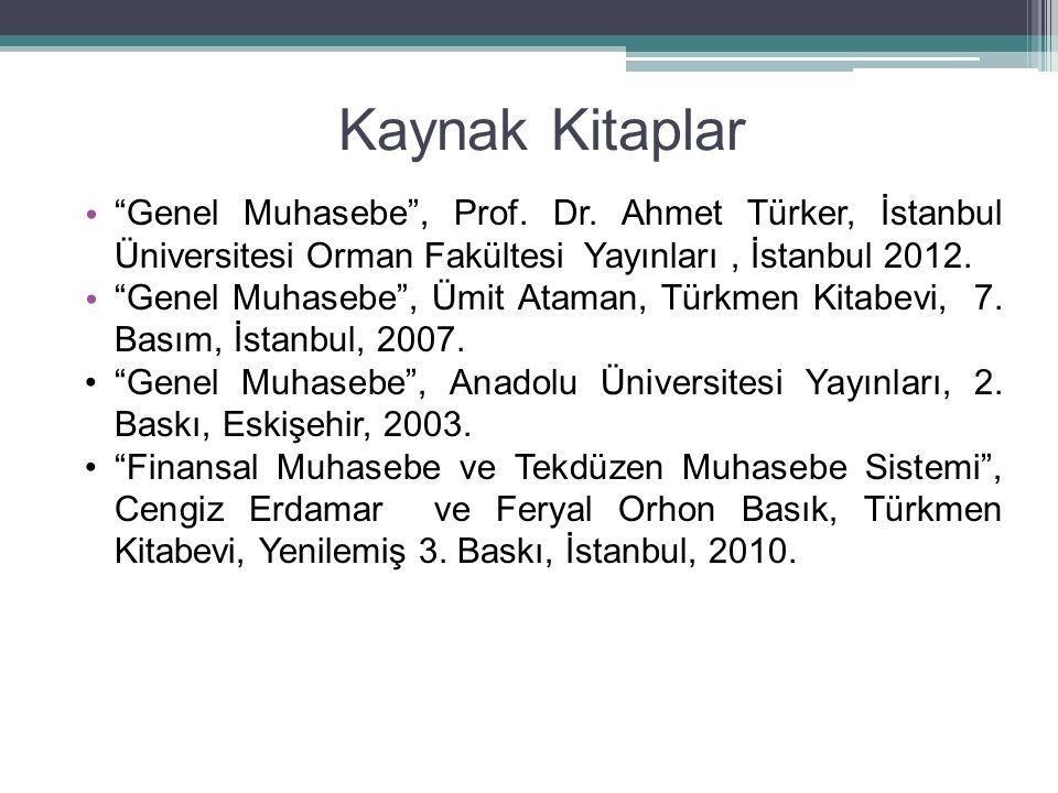 Kaynak Kitaplar Genel Muhasebe , Prof. Dr. Ahmet Türker, İstanbul Üniversitesi Orman Fakültesi Yayınları , İstanbul 2012.