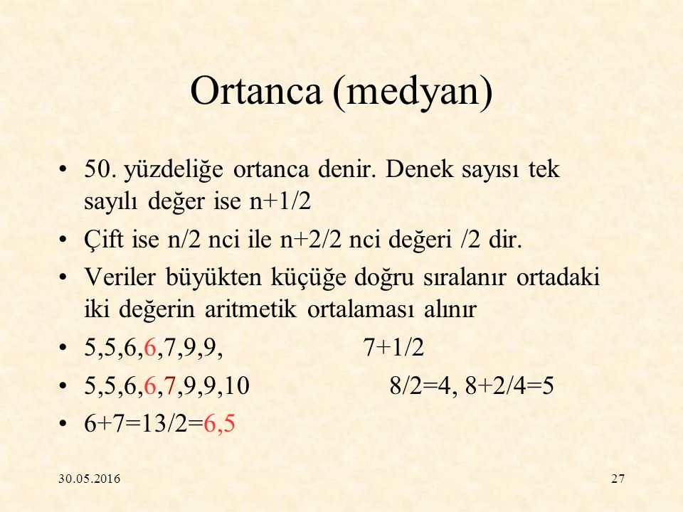 Ortanca (medyan) 50. yüzdeliğe ortanca denir. Denek sayısı tek sayılı değer ise n+1/2. Çift ise n/2 nci ile n+2/2 nci değeri /2 dir.