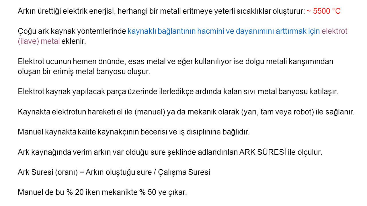 Arkın ürettiği elektrik enerjisi, herhangi bir metali eritmeye yeterli sıcaklıklar oluşturur: ~ 5500 °C
