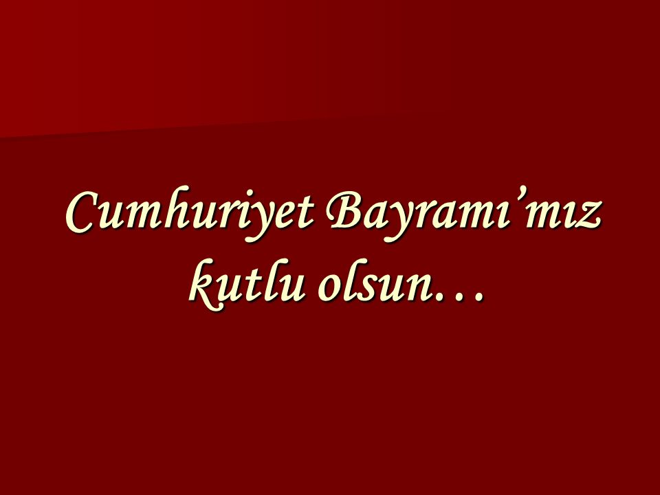 Cumhuriyet Bayramı'mız kutlu olsun…