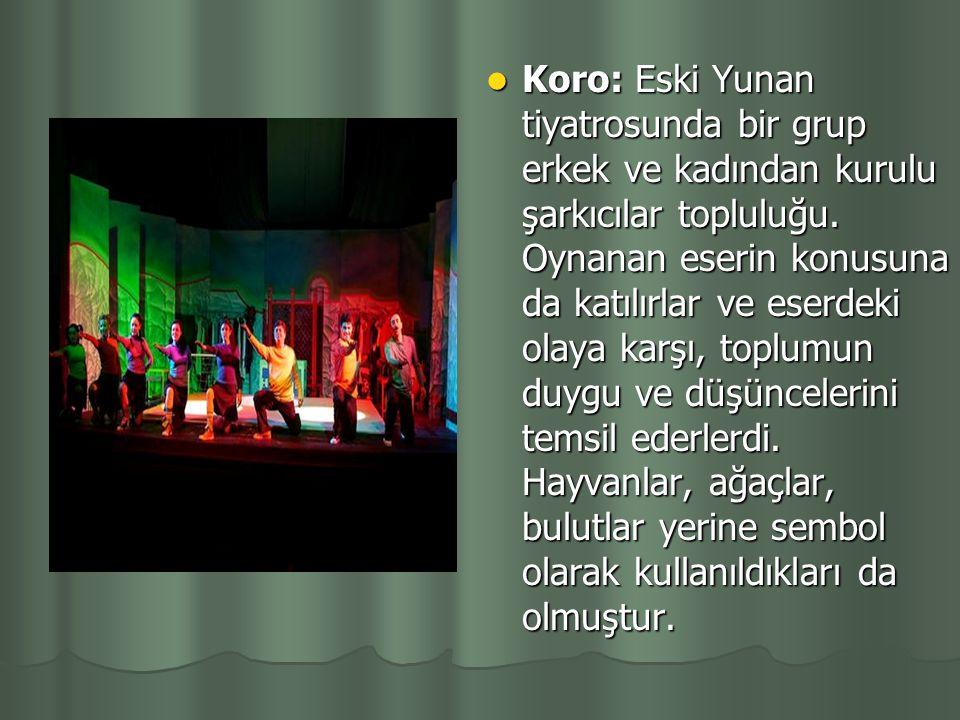 Koro: Eski Yunan tiyatrosunda bir grup erkek ve kadından kurulu şarkıcılar topluluğu.