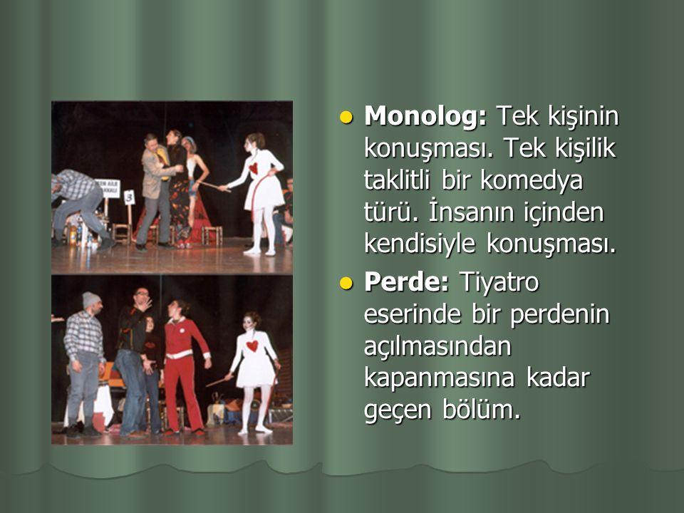 Monolog: Tek kişinin konuşması. Tek kişilik taklitli bir komedya türü