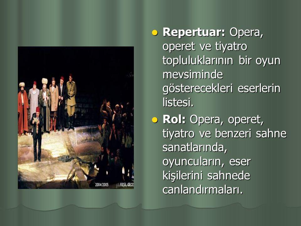 Repertuar: Opera, operet ve tiyatro topluluklarının bir oyun mevsiminde gösterecekleri eserlerin listesi.