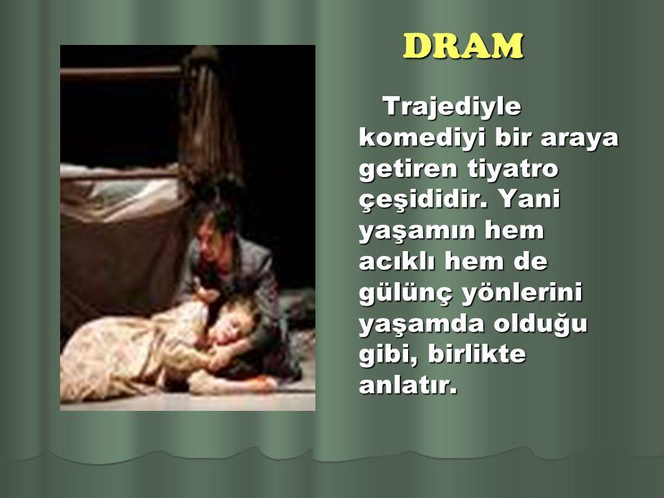 DRAM Trajediyle komediyi bir araya getiren tiyatro çeşididir.