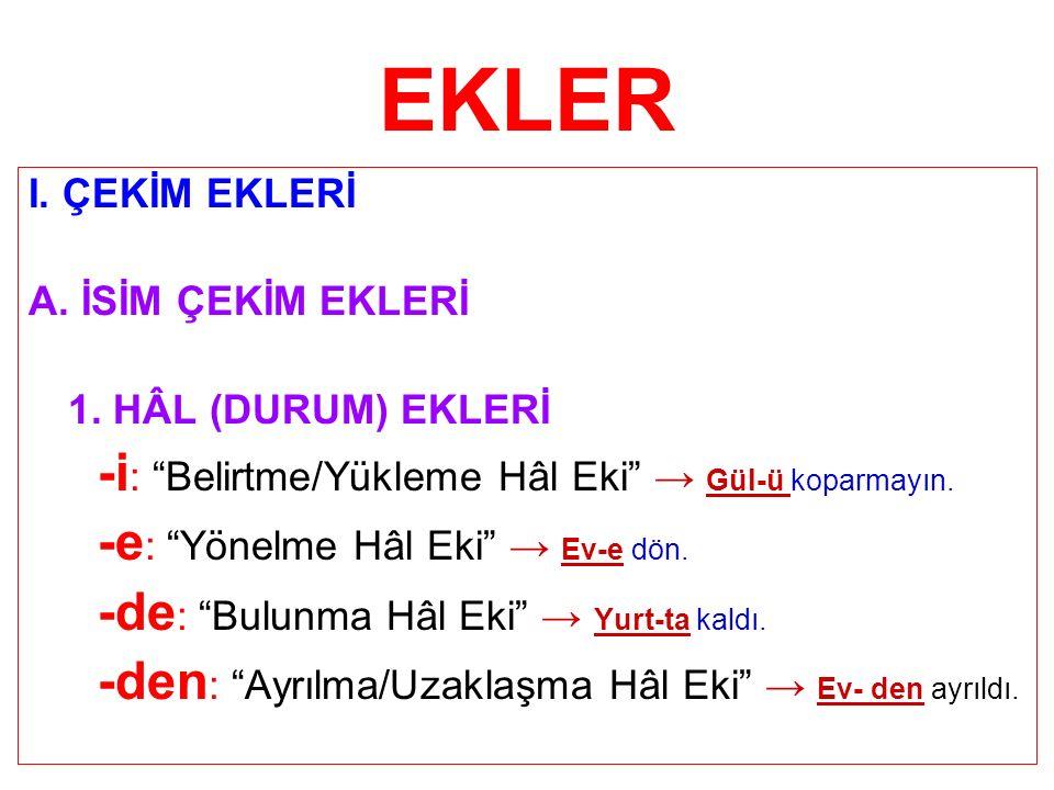 EKLER -i: Belirtme/Yükleme Hâl Eki → Gül-ü koparmayın.