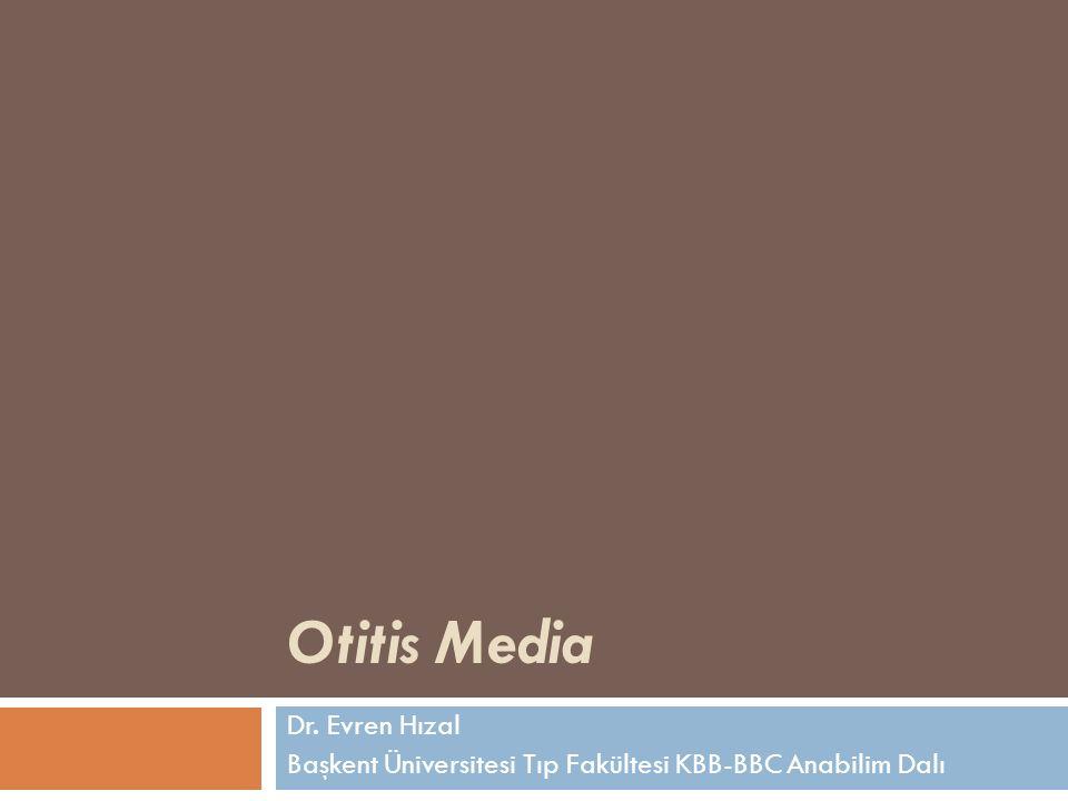 Otitis Media Dr. Evren Hızal