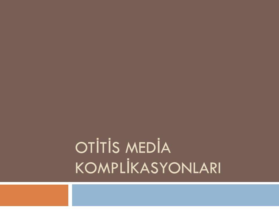 OTİTİS MEDİA KOMPLİKASYONLARI