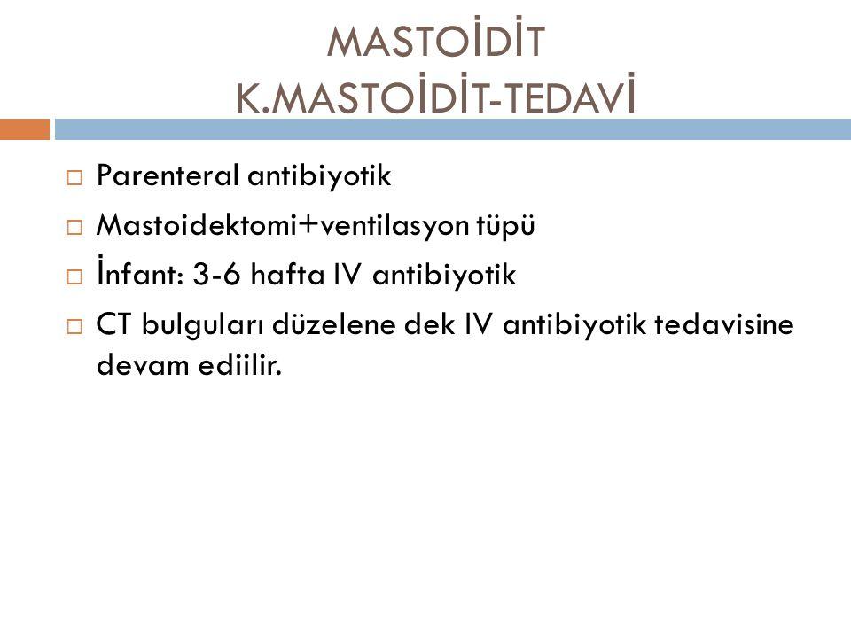 MASTOİDİT K.MASTOİDİT-TEDAVİ