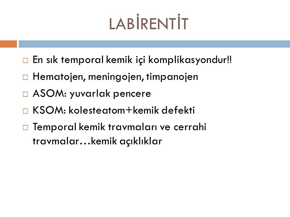 LABİRENTİT En sık temporal kemik içi komplikasyondur!!