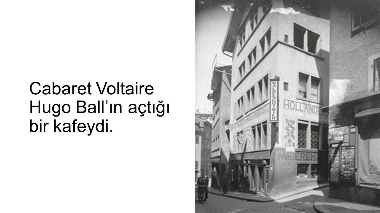 Cabaret Voltaire Hugo Ball'ın açtığı bir kafeydi.