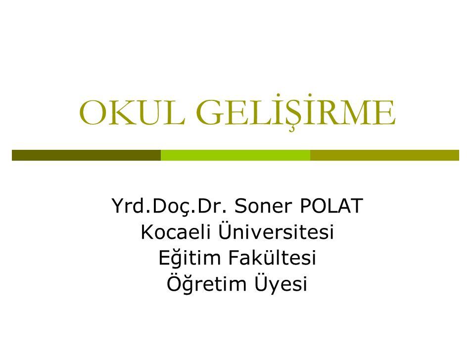 OKUL GELİŞİRME Yrd.Doç.Dr. Soner POLAT Kocaeli Üniversitesi