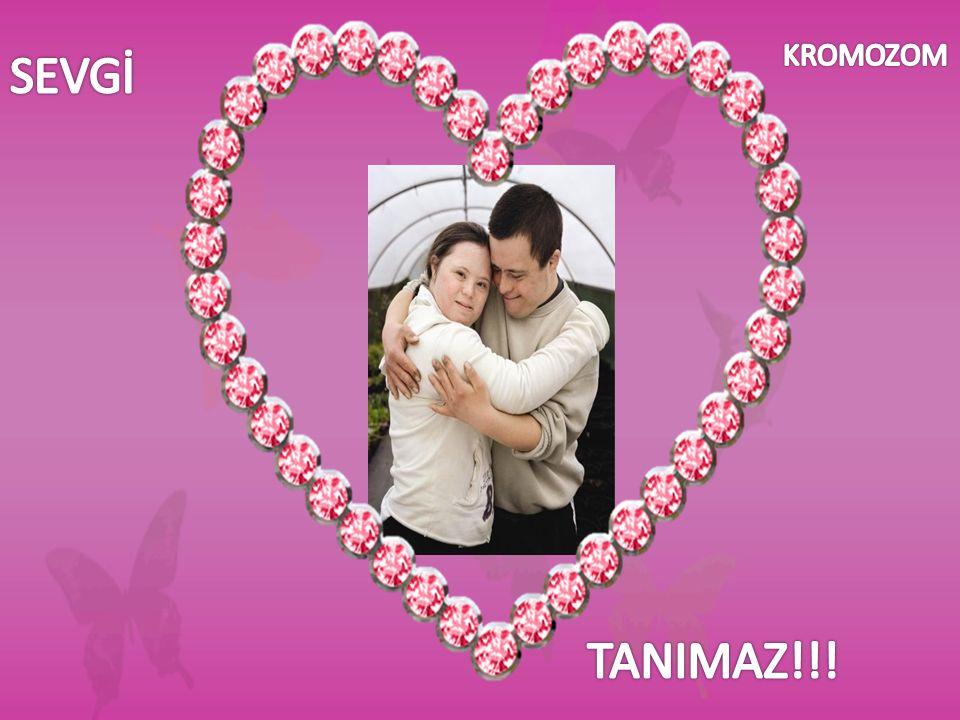 KROMOZOM SEVGİ TANIMAZ!!!