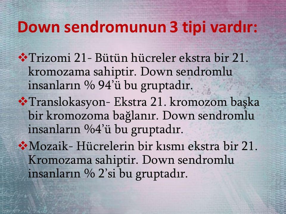 Down sendromunun 3 tipi vardır: