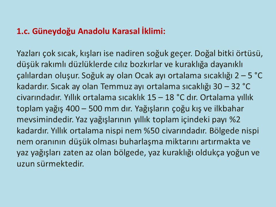 1.c. Güneydoğu Anadolu Karasal İklimi: Yazları çok sıcak, kışları ise nadiren soğuk geçer.