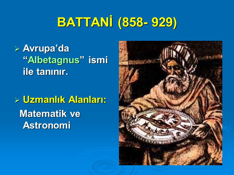 BATTANİ (858- 929) Avrupa'da Albetagnus ismi ile tanınır.