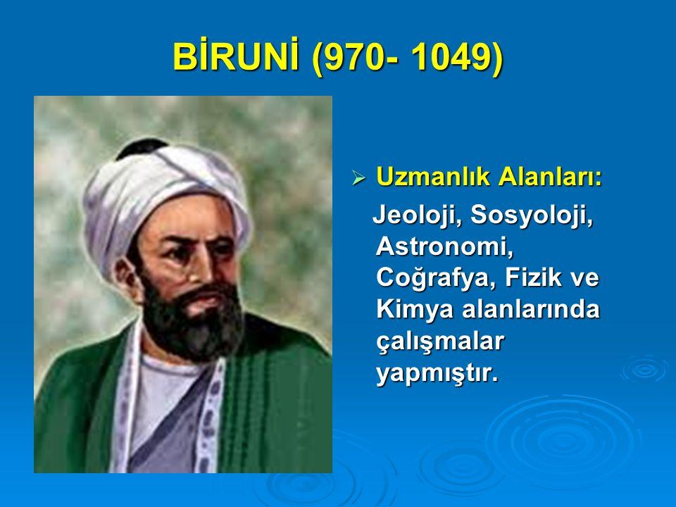 BİRUNİ (970- 1049) Uzmanlık Alanları: