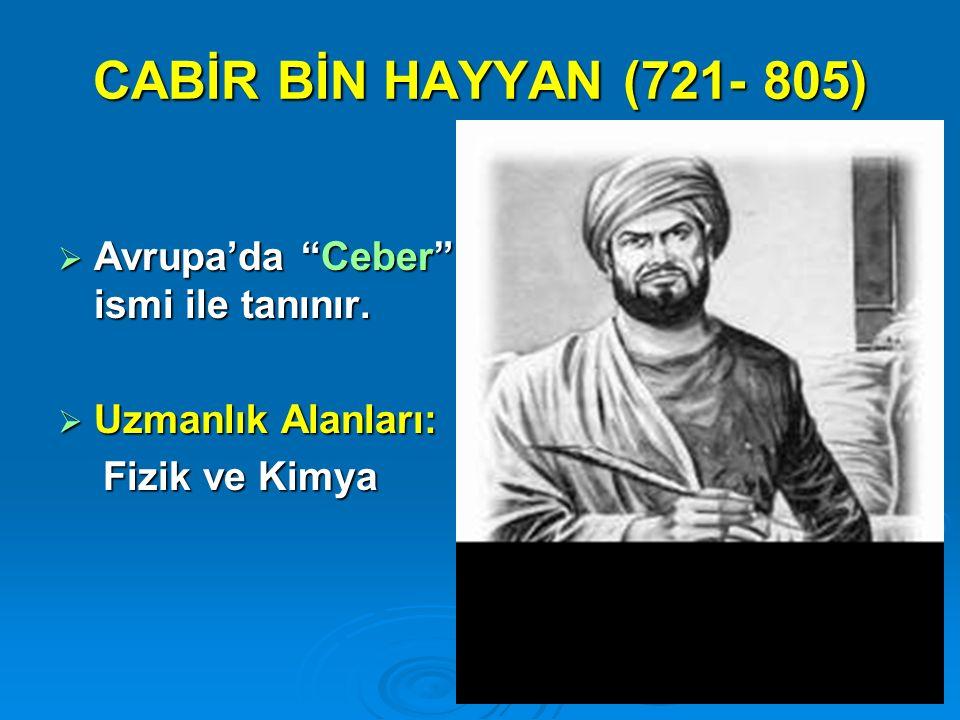 CABİR BİN HAYYAN (721- 805) Avrupa'da Ceber ismi ile tanınır.