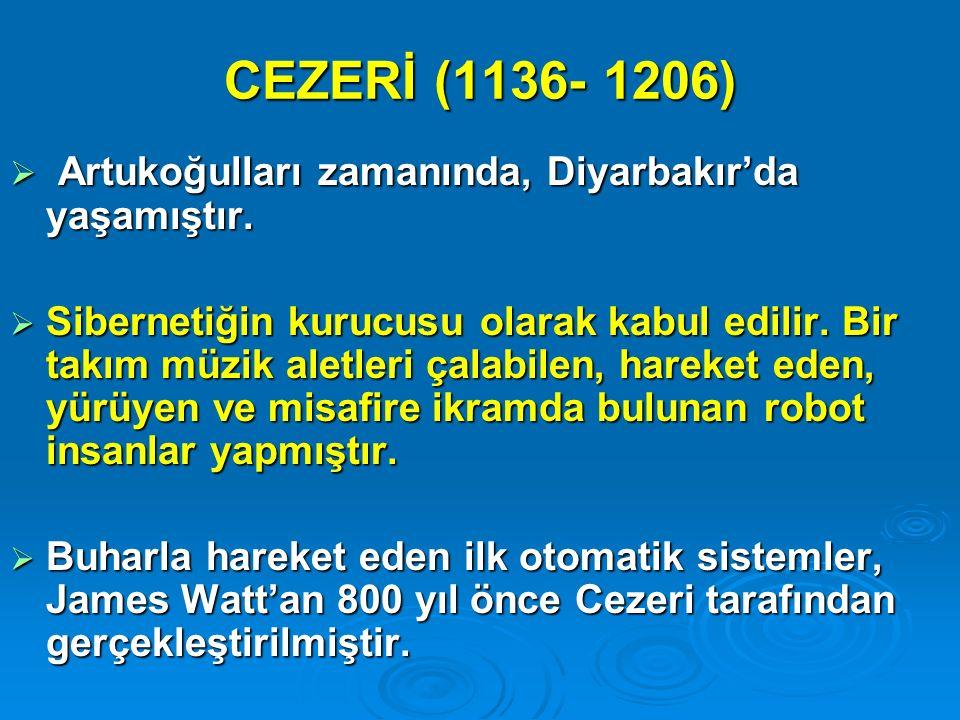 CEZERİ (1136- 1206) Artukoğulları zamanında, Diyarbakır'da yaşamıştır.