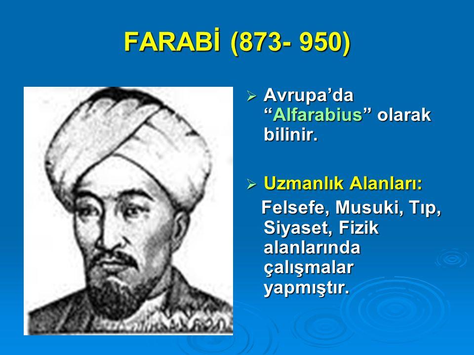 FARABİ (873- 950) Avrupa'da Alfarabius olarak bilinir.