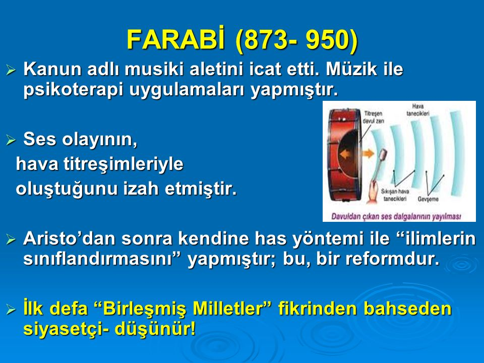 FARABİ (873- 950) Kanun adlı musiki aletini icat etti. Müzik ile psikoterapi uygulamaları yapmıştır.