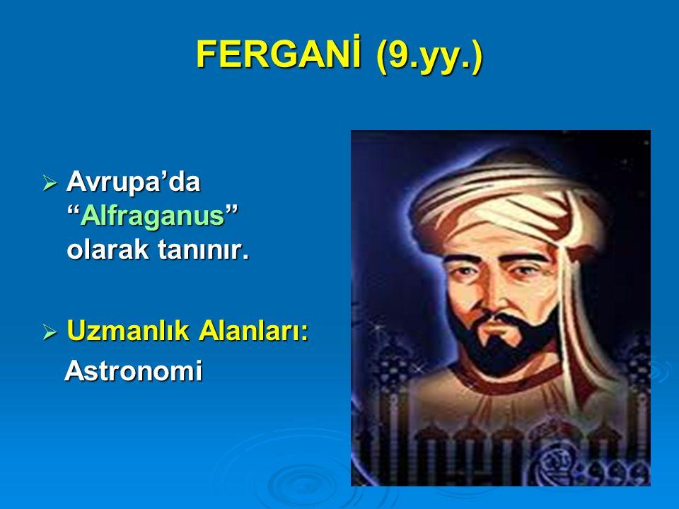 FERGANİ (9.yy.) Avrupa'da Alfraganus olarak tanınır.