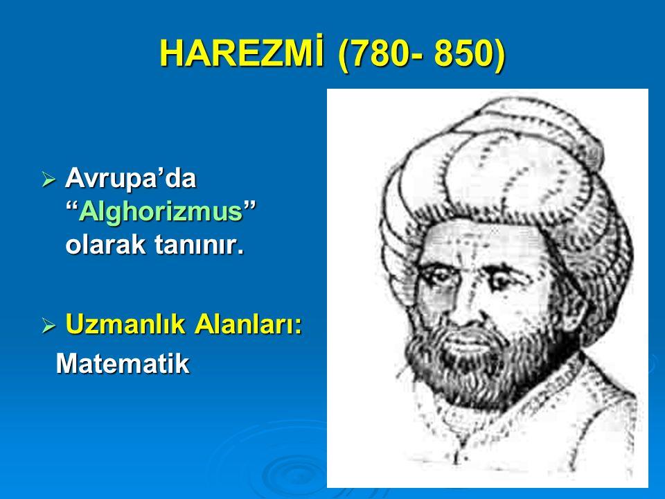HAREZMİ (780- 850) Avrupa'da Alghorizmus olarak tanınır.