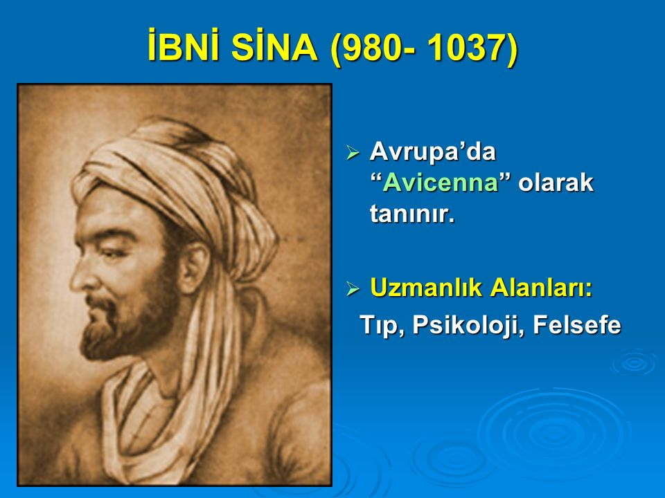 İBNİ SİNA (980- 1037) Avrupa'da Avicenna olarak tanınır.