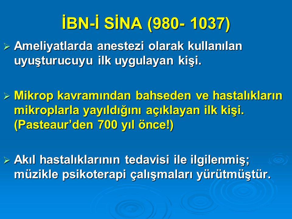 İBN-İ SİNA (980- 1037) Ameliyatlarda anestezi olarak kullanılan uyuşturucuyu ilk uygulayan kişi.