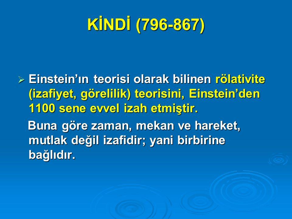 KİNDİ (796-867) Einstein'ın teorisi olarak bilinen rölativite (izafiyet, görelilik) teorisini, Einstein'den 1100 sene evvel izah etmiştir.