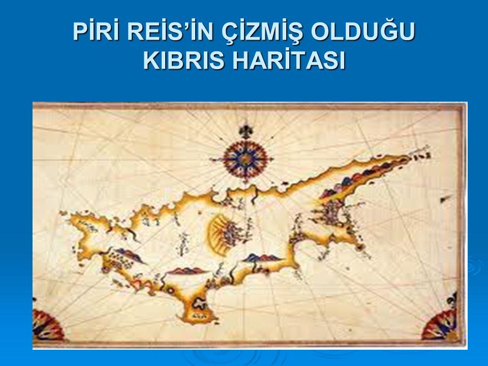 PİRİ REİS'İN ÇİZMİŞ OLDUĞU KIBRIS HARİTASI