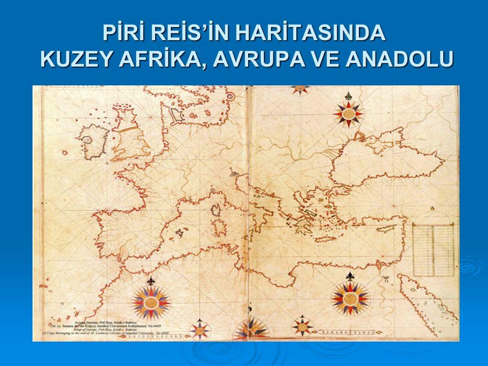 PİRİ REİS'İN HARİTASINDA KUZEY AFRİKA, AVRUPA VE ANADOLU